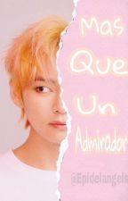 Mas Que Un Admirador [Taepi] by Epidelangels1