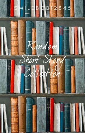 Random Short Stories Collection by smilebob12345