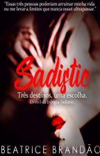 Sadistic - Três destinos, uma escolha. by AutoraBeatriceFelix