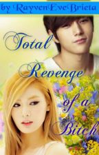 Total Revenge of a Bitch by RayvenEveBrieta