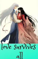 Sesshomaru and Rin: Love Survives all by katiekat1993