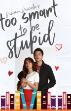 Too Smart To Be Stupid {Kathniel Fanfic} by Neian_Nicole