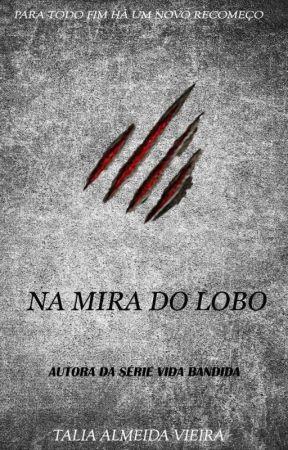 NA MIRA DO LOBO ( Concluído ) by TaliaAlmeidaVieira