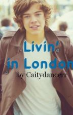Livin' in London - A One Direction Fanfiction by caitydancerr