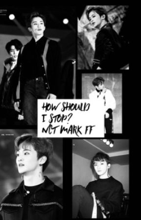 How do I stop? Nct Mark ff  //trigger warning// more info is