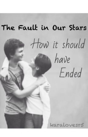 The Fault in Our Stars: How It Should Have Ended by karalovesr5