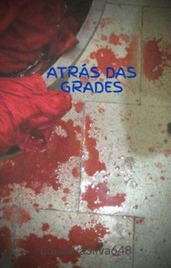 ATRÁS DAS GRADES