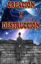 Creación y Destrucción by AxelGonzlezGonzlez