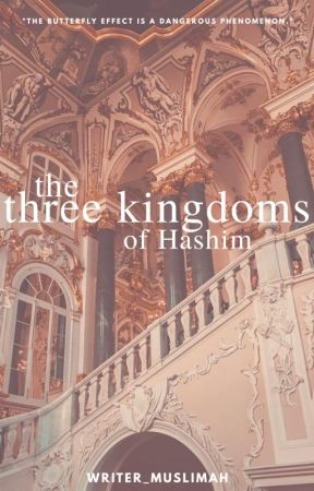 [ON HOLD] The Three Kingdoms Of Hashim by writer_muslimah