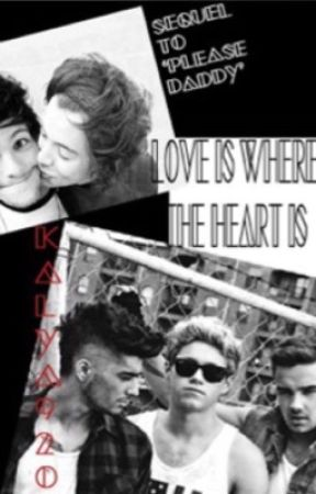 Love Is Where The Heart is (Sequel to Please Daddy) Larry /Zialliam by Kayla9200