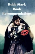 Robb Stark book recommendations  by Valenciathegreat