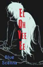 El Oh Vee Ee (Poetry) by Blue_Scenna