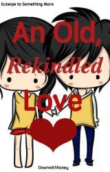 An Old  Rekindled Love by downwithhoney