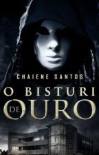 O Bisturi de Ouro (Autor vencedor do Prêmio Wattys) by ChaieneS
