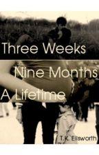 Three Weeks, Nine Months, A Lifetime by TKEllsworth