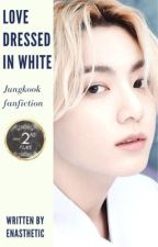 Love dressed in white | Jungkook fanfiction [Completed] by enasthetic