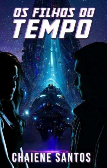 Os Filhos do Tempo (Vencedor do Prêmio #Wattys2015) by ChaieneS
