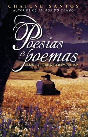 Poesias e Poemas - Amar, Curtir & Compartilhar (Completa) by ChaieneS