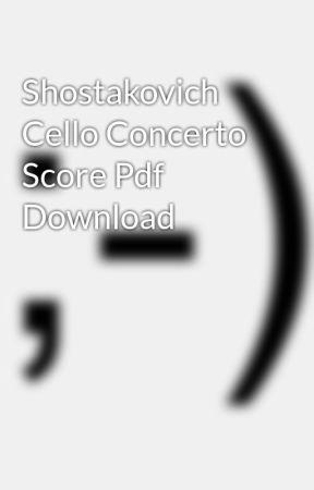Shostakovich Cello Concerto Score Pdf Download - Wattpad