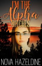 I'm The Alpha Bitches by shimmeresque