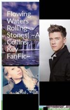 Flowing Waters Rolling Stones| ~A Collins Key FanFic~ by Jaelynnebear