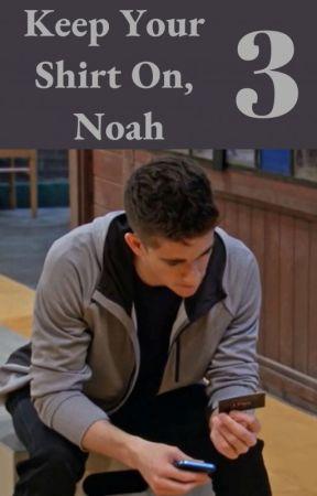 Keep Your Shirt On, Noah 3 by mockingariana_
