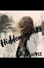 Hidden Sparks (Shkendja te fshehura dashurie).  ( Perfunduar) by Ajsi455