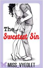 The Sweetest Sin by MISS_VYEOLET