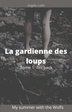 La gardienne des loups .(My Summer with the Wolves) Tome 1 by Angels01Fiction