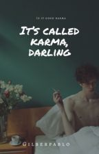 It's Called Karma, Darling  by GilberPablo