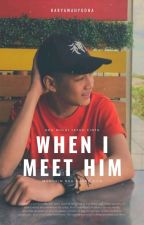 When I Meet HIM by Fadells