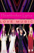 Heart Broken Lyrics: Love Music by lonelysparkle