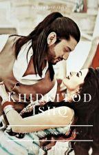 Khidkitod Ishq by Amber_Rikara