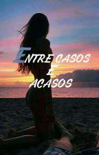 ENTRE CASOS E ACASOS by Xxkailanyxz