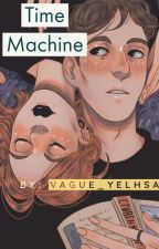 Time Machine (Short Story) Completed by vague_yelhsa