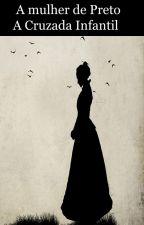 A  mulher de Preto A Cruzada Infantil by M12rib