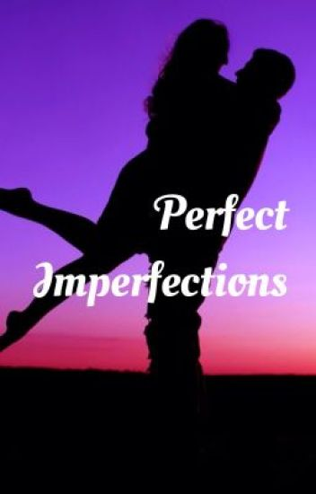 Perfect Imperfections - A Graser10 Fanfiction