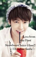 Love from the First Strawberry Juice Glass ?!( Donghae fanfic ) by RashaSiwonest
