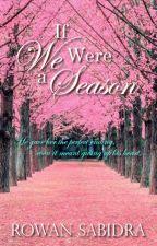 If We Were a Season by jillfabulist