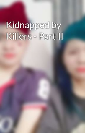 Kidnapped by Killers - Part II by LollietLollipop018