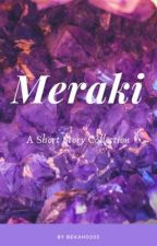 Meraki: a short story collection  by Bekah0203