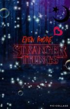 Even More Stranger Things by TheChuriKanay