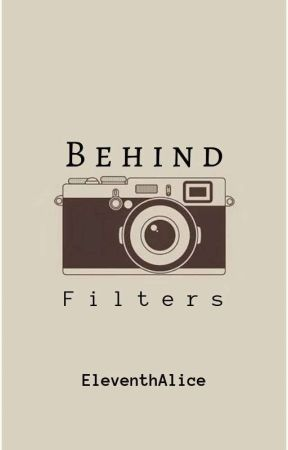 Behind Filters by eleventhalice