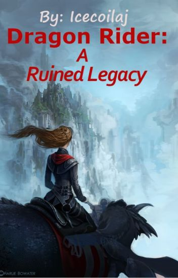 Dragon Rider: (Book 1) A Ruined Legacy