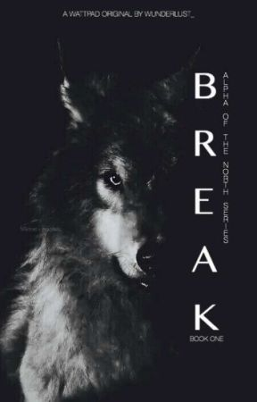 Break || Alpha of the North Series: Book One by wunderlust_