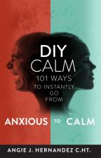 DIY Calm: 101 Ways to Instantly Go From Anxious to Calm by ang1e0251