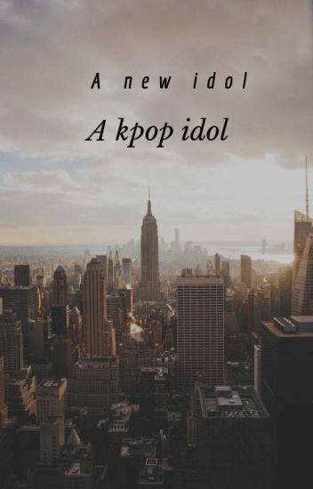 a new idol. A kpop idol.