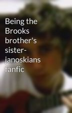 Being the Brooks brother's sister- janoskians fanfic by LukeBrooks