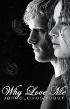 Why love me? (A Hunger Games Fanfiction, based now) by jamielovestoast