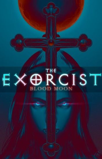 The Exorcist : Blood Moon (Completed)